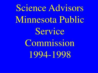 Science Advisors Minnesota Public Service Commission 1994-1998