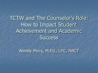 TCTW and The Counselor's Role: How to Impact Student Achievement and Academic Success