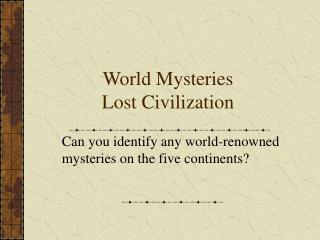 World Mysteries Lost Civilization