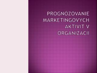 Progn ózovanie  marketingových aktivít v organizácii