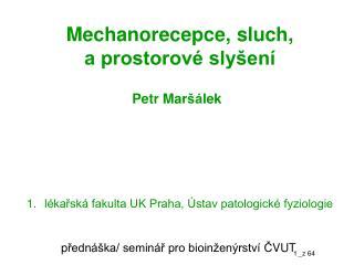 Mechanorecepce, sluch, a prostorov� sly�en�