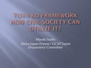Toya-ko  Framework How Civil society can UTILIZE IT?