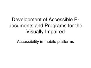 Development of Accessible E-documents and Programs for the Visually Impaired