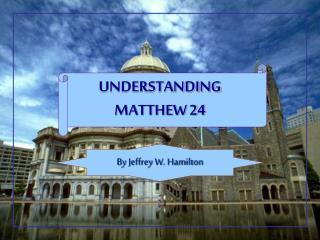 UNDERSTANDING  MATTHEW 24