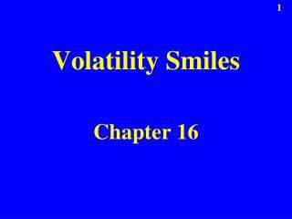 Volatility Smiles  Chapter 16