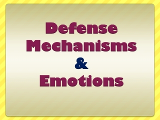 Emotions  Defense Mechanisms