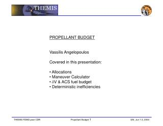 PROPELLANT BUDGET Vassilis Angelopoulos Covered in this presentation:  Allocations