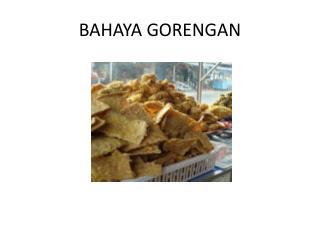 BAHAYA GORENGAN