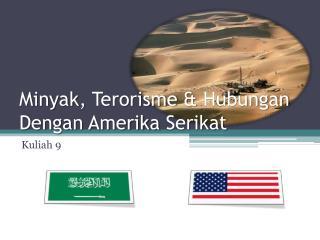 Minyak ,  Terorisme  &  Hubungan Dengan Amerika Serikat