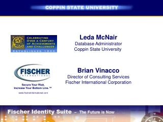 Leda McNair Database Administrator Coppin State University     Brian Vinacco Director of Consulting Services Fischer Int
