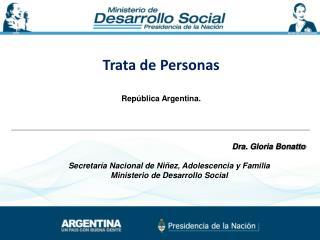 Trata de Personas República Argentina. Dra. Gloria  Bonatto