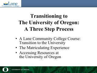 Transitioning to  The University of Oregon:  A Three Step Process