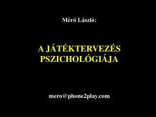M�r? L�szl�: A J�T�KTERVEZ�S PSZICHOL�GI�JA mero @ phone2play
