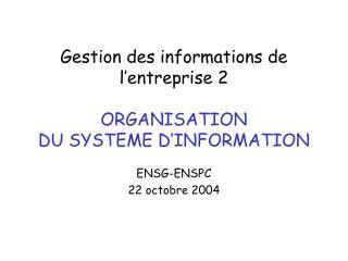 Gestion des informations de l'entreprise 2 ORGANISATION  DU SYSTEME D'INFORMATION