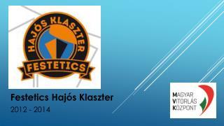 Festetics Haj�s Klaszter 2012 - 2014