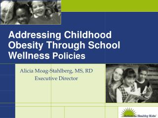 Addressing Childhood Obesity Through School Wellness  Policies