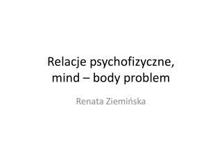 Relacje psychofizyczne, mind  � body problem
