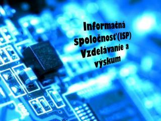 Informačná spoločnosť(ISP) Vzdelávanie a výskum