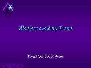 Riadiace systémy Trend