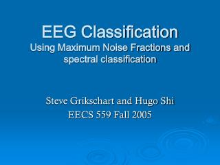 EEG Classification Using Maximum Noise Fractions and spectral classification