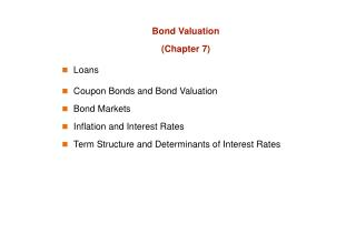 Bond Valuation Chapter 7 Loans Coupon Bonds and Bond Valuation Bond Markets Inflation and Interest Rates Term Structure