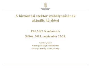 A biztosítási szektor szabályozásának  aktuális kérdései FBAMSZ Konferencia