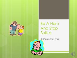 Be A Hero And Stop Bullies