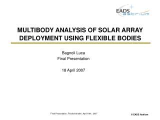 MULTIBODY ANALYSIS OF SOLAR ARRAY DEPLOYMENT USING FLEXIBLE BODIES