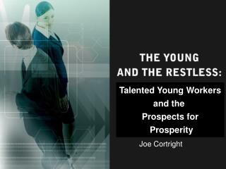 Talented Young Workers and the  Prospects for  Prosperity