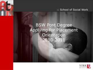 BSW Post Degree  Applying for Placement Orientation 2010-2011