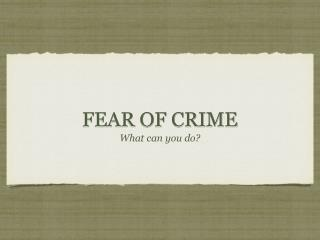 FEAR OF CRIME