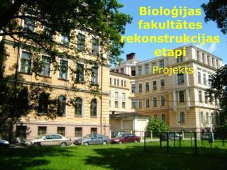Bioloģijas fakultātes rekonstrukcijas etapi