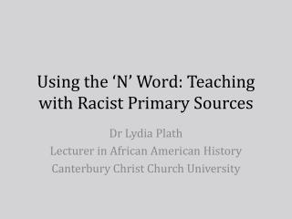 Using the 'N' Word: Teaching with Racist Primary Sources