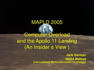 MAPLD 2005 Computer Overload  and the Apollo 11 Landing  (An Insider s View )