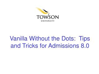 Vanilla Without the Dots:  Tips and Tricks for Admissions 8.0