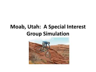 Moab,  Utah:  A Special Interest Group Simulation