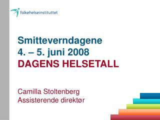 Smitteverndagene 4. � 5. juni 2008 DAGENS HELSETALL