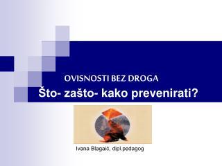 OVISNOSTI BEZ DROGA       �to- za�to- kako prevenirati?