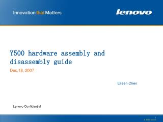 Y500 hardware assembly and disassembly guide  Dec,18, 2007 Eileen Chen