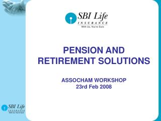 PENSION AND  RETIREMENT SOLUTIONS ASSOCHAM WORKSHOP 23rd Feb 2008
