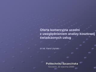 Politechnika Szczecińska Szczecin, 22 stycznia 2008 r.
