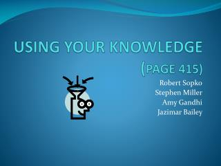USING YOUR KNOWLEDGE  ( PAGE 415)