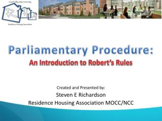 Created and Presented  by: Steven E Richardson Residence Housing Association MOCC/NCC