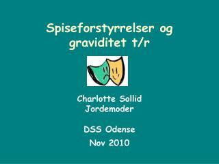 Spiseforstyrrelser og graviditet  t/r Charlotte Sollid Jordemoder DSS Odense Nov 2010