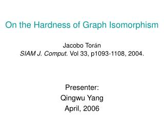 On the Hardness of Graph Isomorphism Jacobo Tor á n SIAM J. Comput.  Vol 33, p1093-1108, 2004.