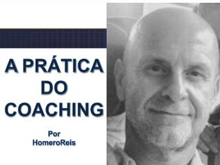 A PR�TICA DO COACHING Por HomeroReis