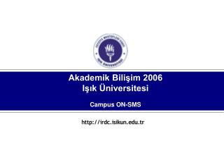 Akademik Bili?im 2006 I??k �niversitesi Campus ON-SMS