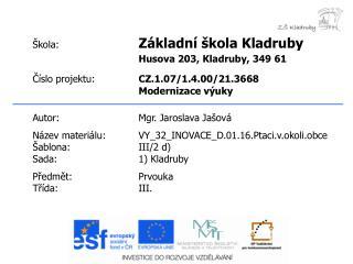 Autor:Mgr. Jaroslava Jašová Název materiálu:VY_32_INOVACE_D.01.16.Ptaci.v.okoli.obce