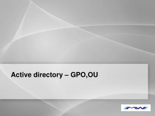 Active directory – GPO,OU