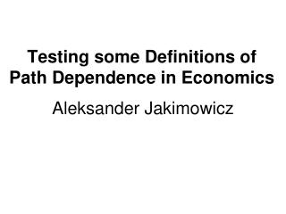 Testing some  D efinition s  of Path Dependence in Economic s